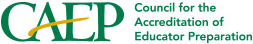 CAEP - Council for the Accreditation of Educator Preparation